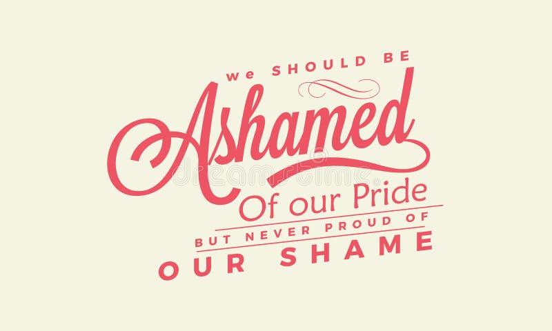 我们应该羞愧对我们的自豪感 皇族释放例证