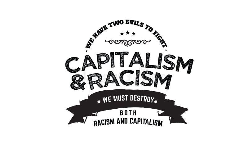 我们有与两种的罪恶资本主义战斗&种族主义,我们必须毁坏种族主义和资本主义 库存例证