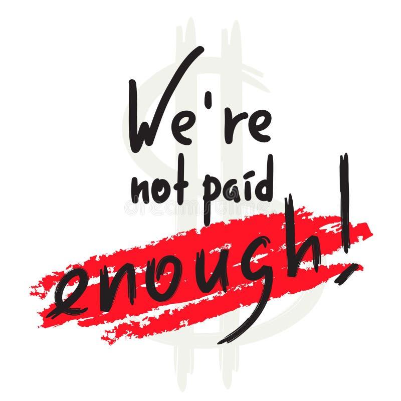 我们足够没有被支付-启发和诱导行情 情感字法 激动人心的海报的, T恤杉印刷品, 库存例证