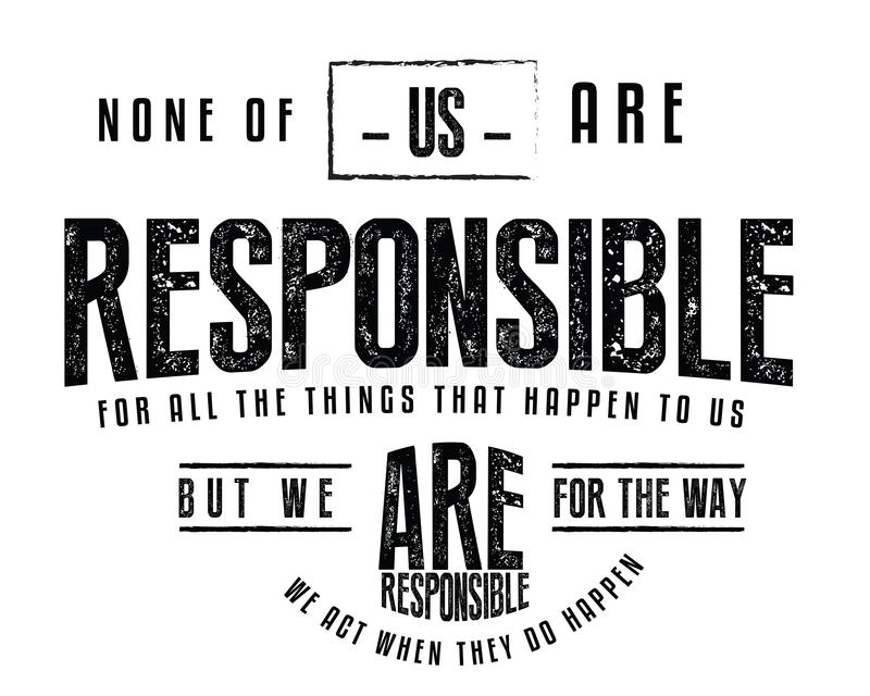 我们都不负责发生在我们身上的所有事,但是我们负责我们行动的方式他们发生 向量例证