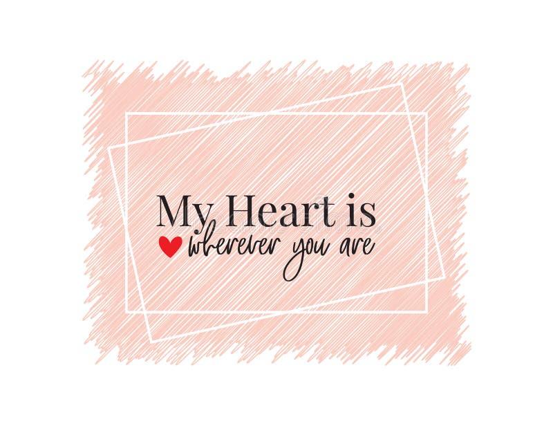 我的心脏是,无论哪里您是,字词设计传染媒介,字法,爱行情,浪漫,言情,海报设计,贺卡 皇族释放例证