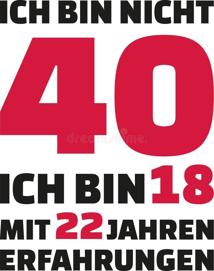我` m没有40, I ` m 18与22年经验-第40生日德语 皇族释放例证
