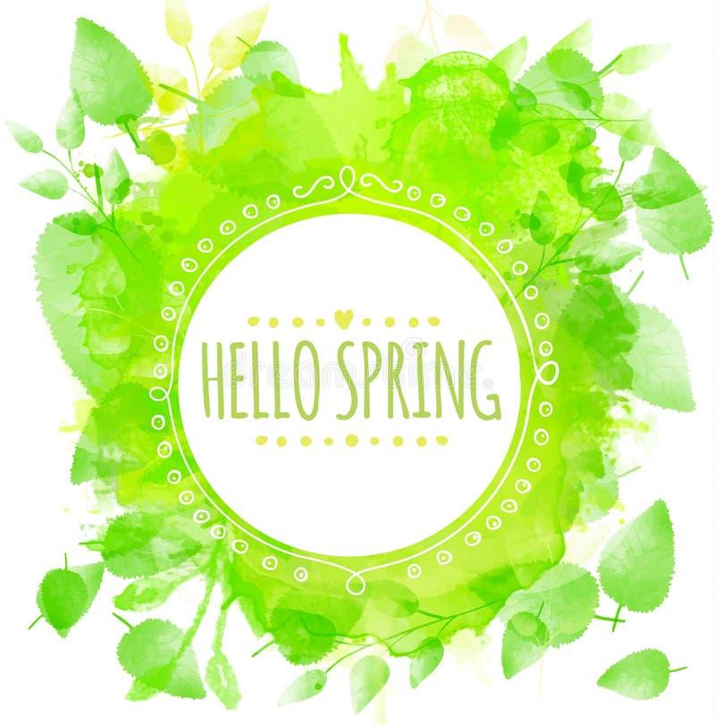 手拉的圆的框架文本你好春天 与打印的叶子的绿色水彩飞溅纹理 春天的b艺术性的传染媒介设计 库存例证