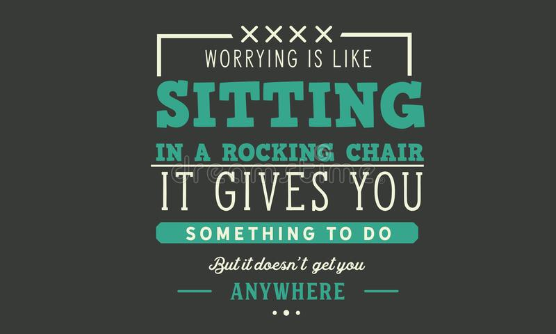 担心是象它给您某事做的坐在一把摇椅,但是它doesn ` t任何地方得到您 库存例证
