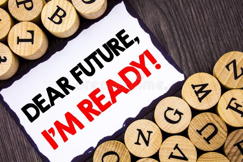 显示亲爱的Future的手写的文本标志,我准备好 激动人心的诱导计划成就信心的企业概念 库存照片
