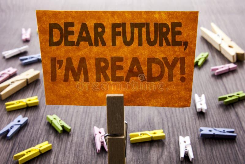 显示亲爱的Future的手写的文本标志,我准备好 激动人心的诱导计划成就信心的企业概念 免版税库存照片