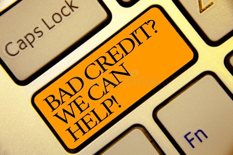 显示我们可以帮助的坏信用问题的概念性手文字 企业照片文本借户以高危险的债务财政Golde 库存图片