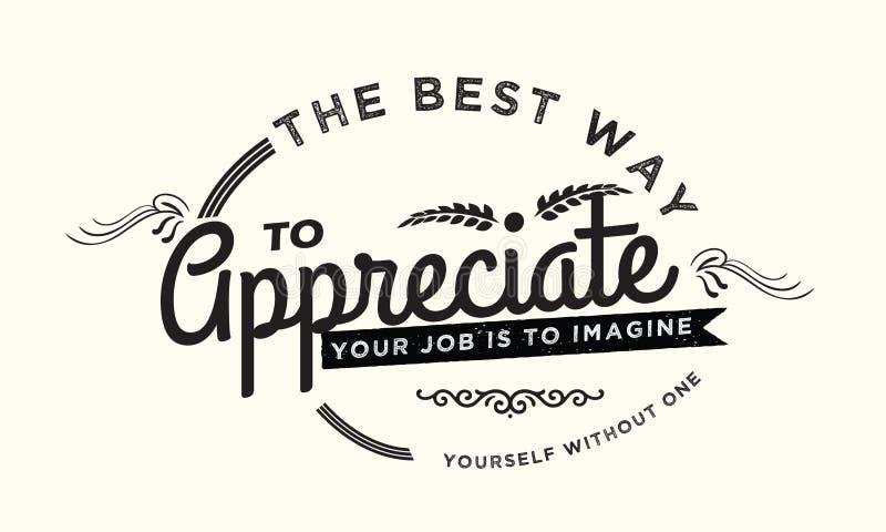 最佳的方式赞赏您的工作将想象自己没有一个 库存例证