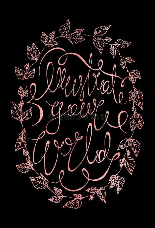 说明您的世界上升了金子传染媒介书法海报 与一个草本花圈的美丽的玫瑰色在上写字的印刷术印刷品 库存例证