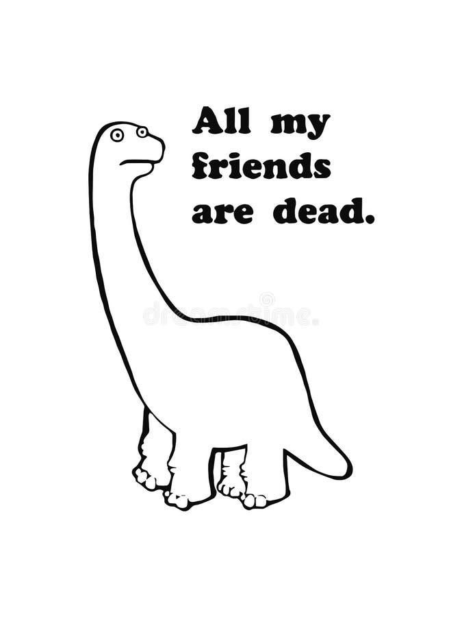 逗人喜爱的恐龙的例证 哀伤的恐龙吉祥人 E 所有我的朋友是死的 向量例证