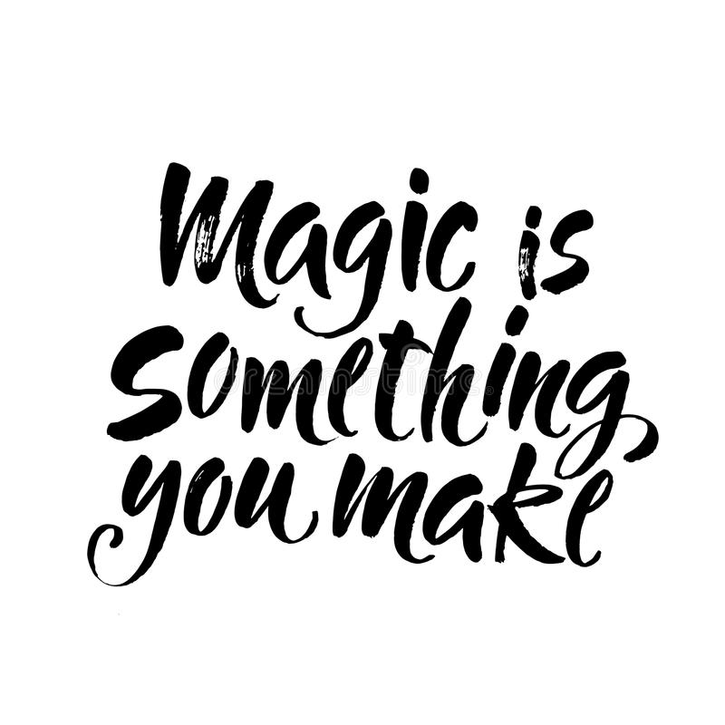 魔术是您做的事 关于生活和爱的激动人心的行情 现代书法文本,手写与刷子和黑色 库存例证