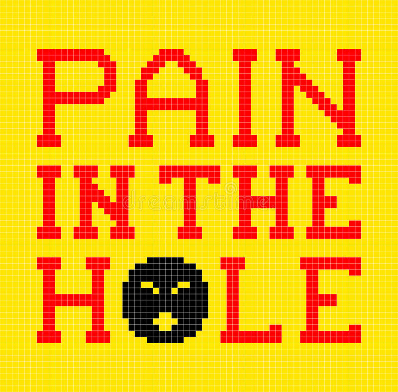 8-Bit Pixel-art Pain in the Hole Message. Pixels are left as squares and groupd into layers for easy modifying vector illustration