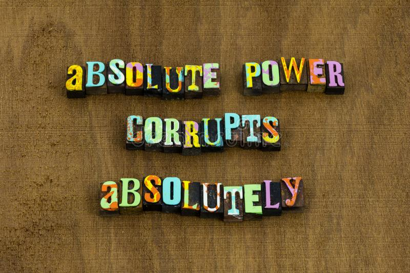 Absolute power corrupts absolutely corruption evil wicked phrase. Absolute political power corrupts absolutely corruption evil intent wicked phrase letterpress royalty free stock photography