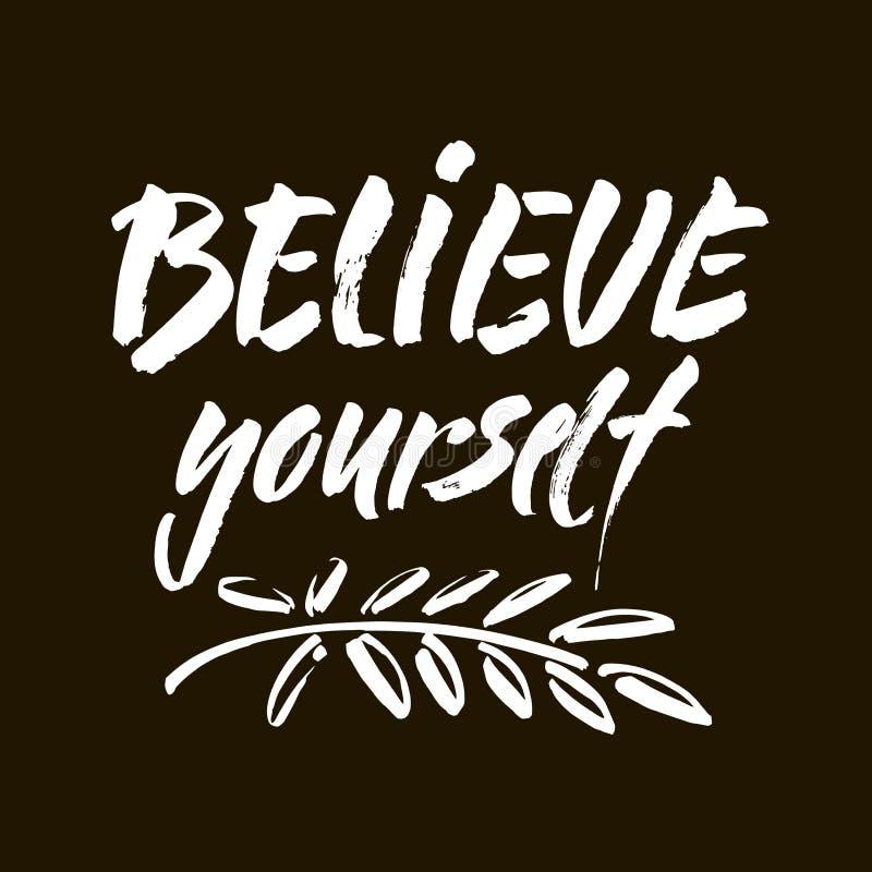 Acredite em você mesmo o cartaz positivo da tipografia da inscrição preto e branco da rotulação da mão, frase escrita à mão conce ilustração do vetor