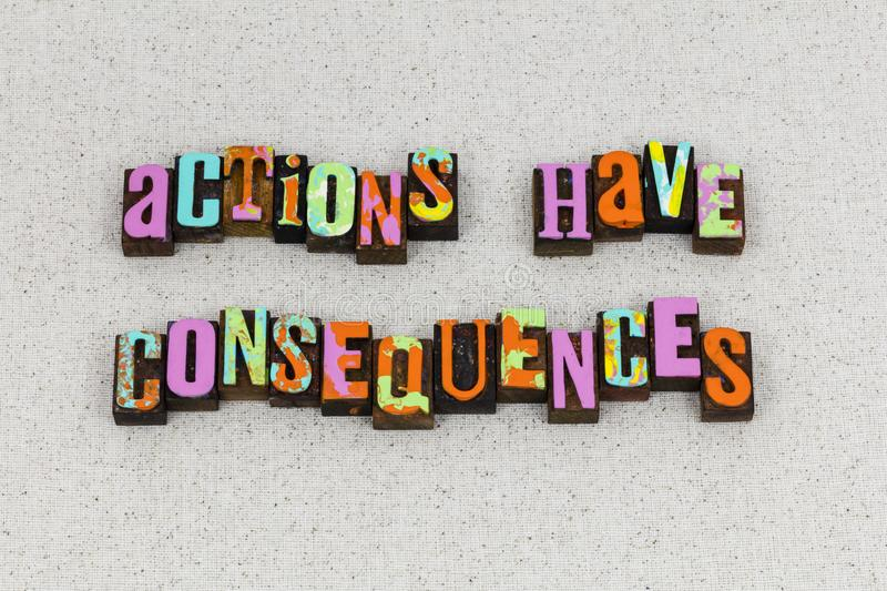 Actions consequences leadership objectives leader. Actions have consequences leadership objectives conclusions letterpress typography message habit reason royalty free stock photos