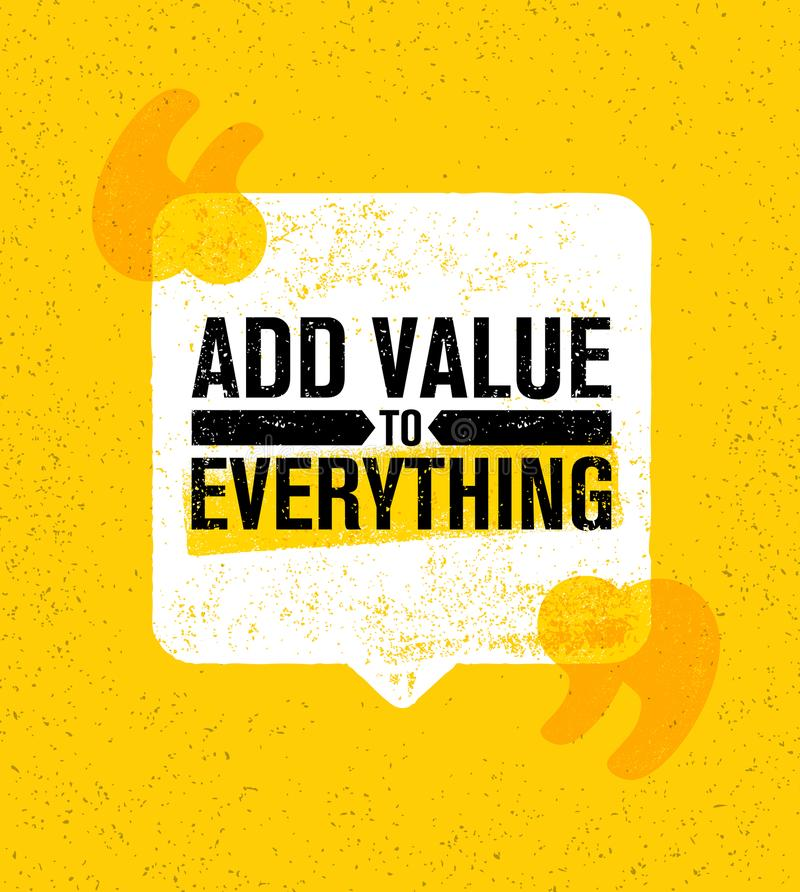 Add Value To Everything. Inspiring Creative Motivation Quote Poster Template. Vector Typography Banner Design Concept. On Grunge Texture Rough Background stock illustration
