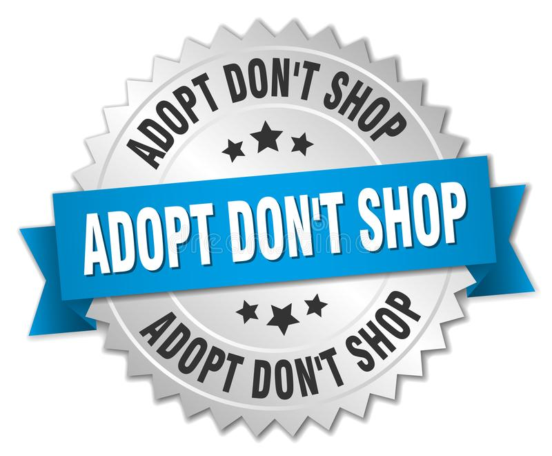 Adopt don`t shop silver badge with blue ribbon. Adopt don`t shop 3d silver badge with blue ribbon royalty free illustration