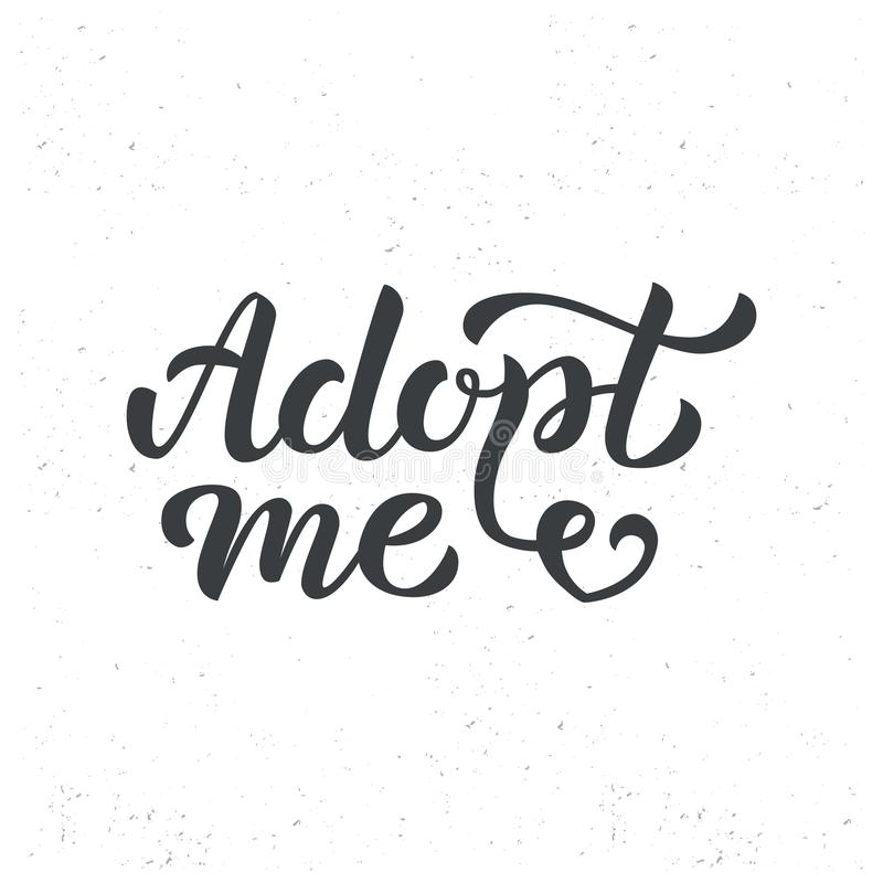 Adopt me hand lettering. Adopt me - calligraphy logo. Hand lettering. Isolated on textured background. Vector illustration royalty free illustration