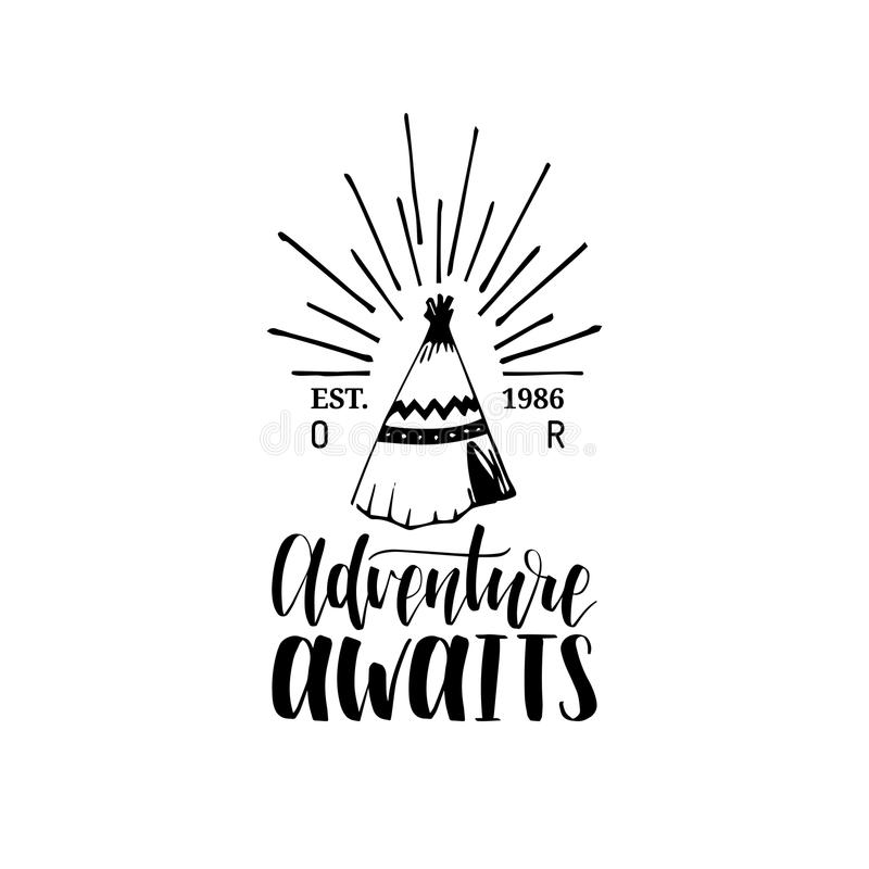 Adventure Awaits hand lettering poster. Vector travel label template with hand drawn wigwam illustration. Touristic emblem design stock illustration