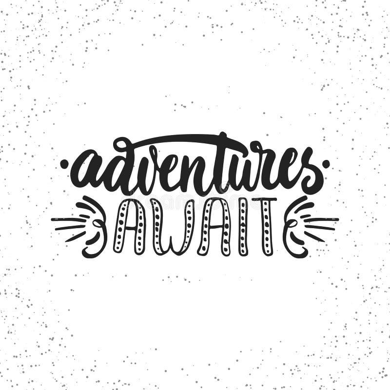 Adventures await - hand drawn lettering phrase on the white grunge background. Fun brush ink inscription for stock illustration