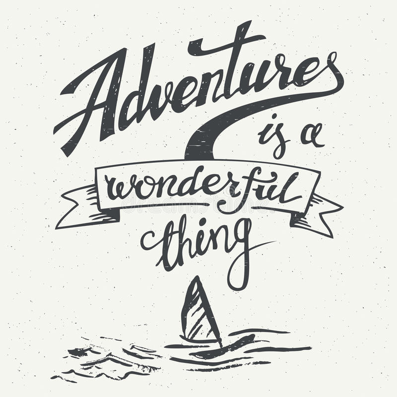 Adventures is a wonderful thing vintage poster. Adventures is a wonderful thing. Hand drawn typographic design for t-shirts, posters and greeting cards in vector illustration