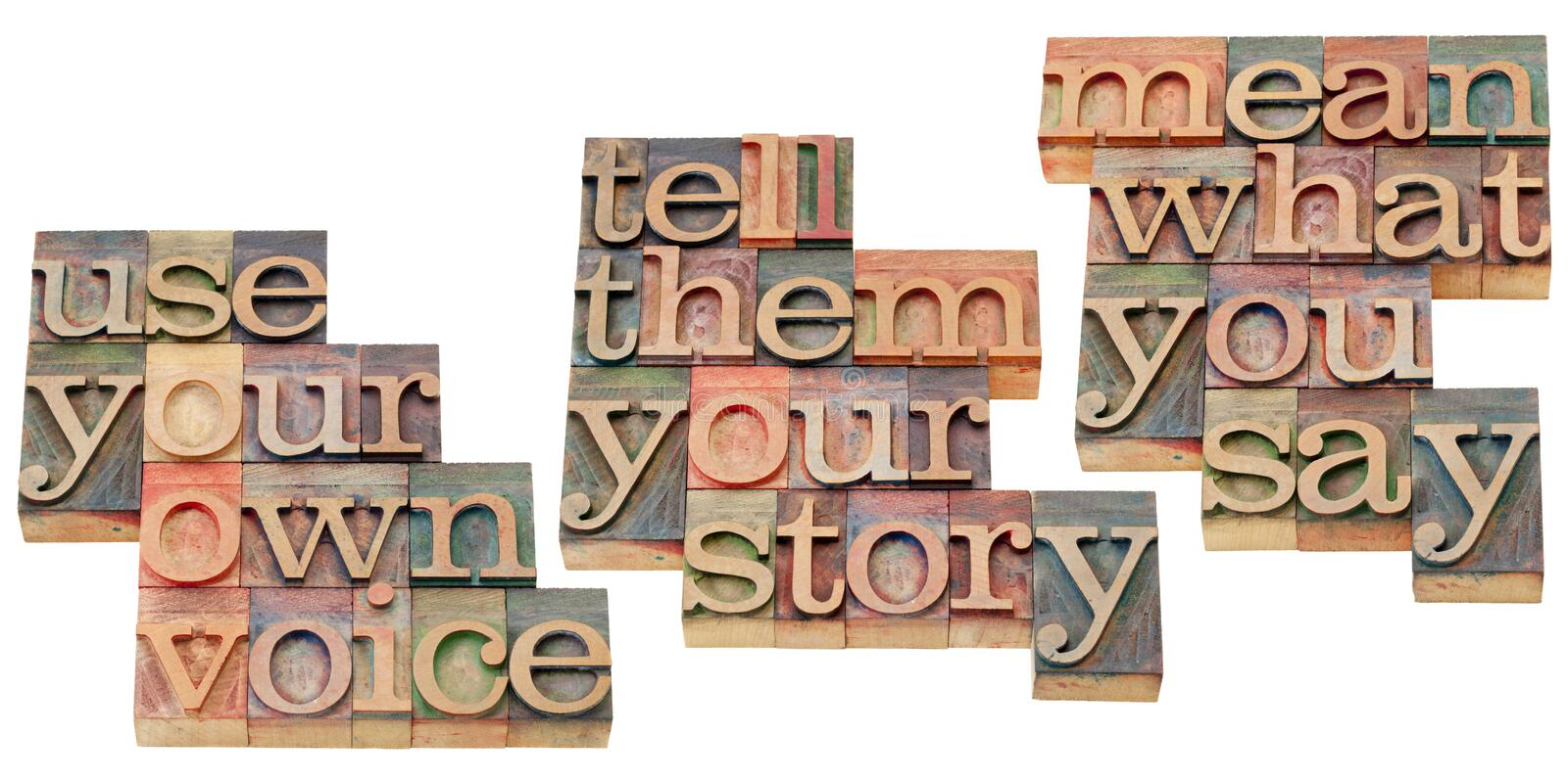 Advice for personal message. Use your own voice, tell them your story, mean what you say - isolated text in vintage wood letterpress printing blocks
