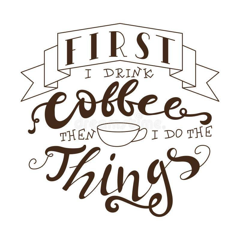 Affisch med handbokstäver Citationstecken för kortdesign Färgpulverillustration Först dricker jag kaffe, därefter som jag gör sak stock illustrationer