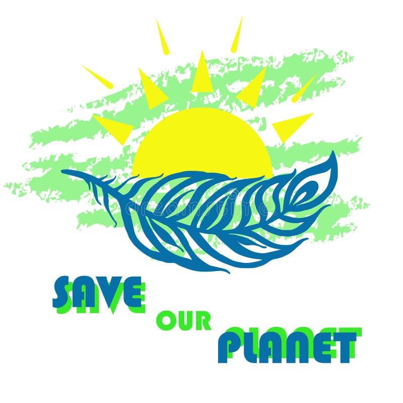 Ahorre nuestro cartel del planeta Ejemplo del vector del concepto de la ecología de la pluma y del sol libre illustration