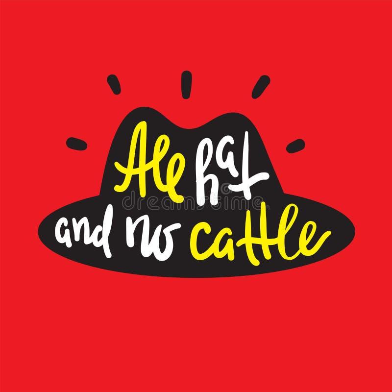 Al hoed en geen vee - inspireer motievencitaat Hand het getrokken van letters voorzien De jeugdjargon, idiomatische uitdrukking royalty-vrije illustratie
