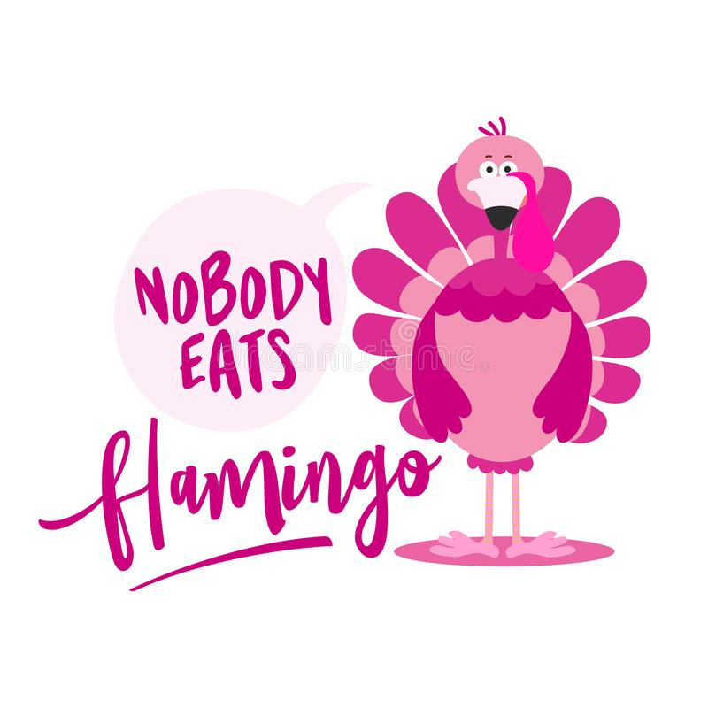Nobody eats flamingo - Thanksgiving Day calligraphic poster. Autumn color poster stock illustration