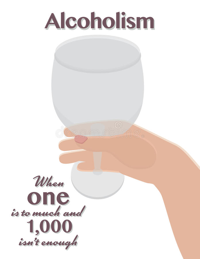 Alcoholism. Illustration of hand holding wine glass with graphic text alcoholism, when one is too much and 1,000 isn't enough on white background royalty free illustration