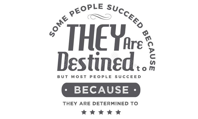 Algunas personas tienen éxito porque las destinan a ilustración del vector