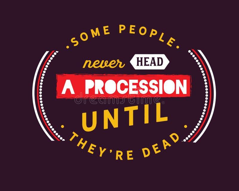 Alguns povos nunca dirigem uma procissão até que estejam inoperantes ilustração do vetor