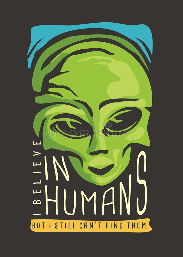 Alien t-shirt design. I believe in humans but can not find them. Artwork print for t shirt with green little monster from space and creative slogan royalty free illustration