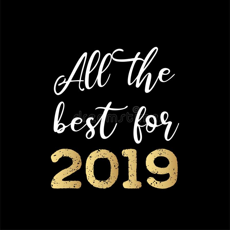 All the best for 2019. Vector greeting card hand lettering calligraphy isolated on black background. Can be used for royalty free illustration