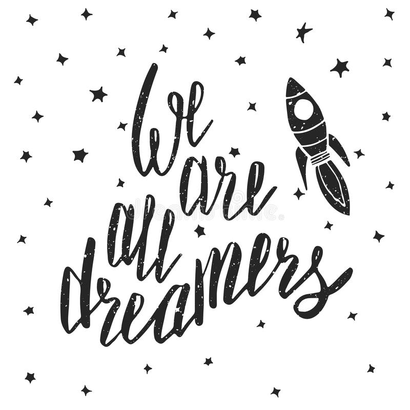 We are all dreamers. Inspirational quote. Poster design made in vector. Hand drawn lettering stock illustration