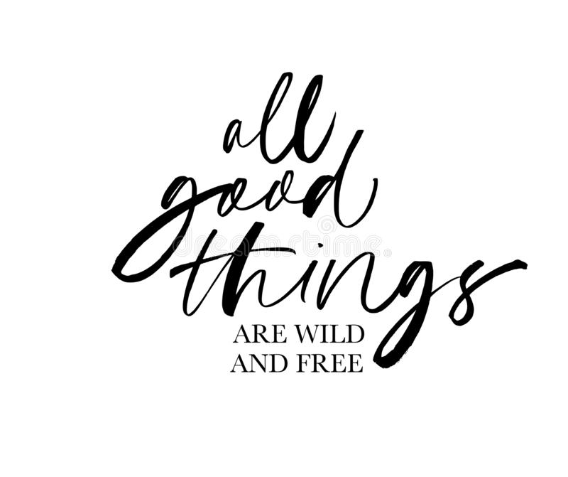 All good things are wild and free ink pen vector lettering. Optimist phrase, hipster saying handwritten calligraphy. T shirt decorative print. Positive message stock illustration