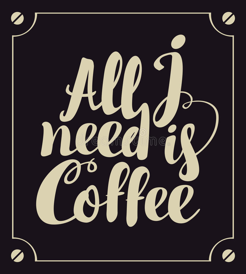 All i need is coffee. The inscription All i need is coffee on a black background vector illustration