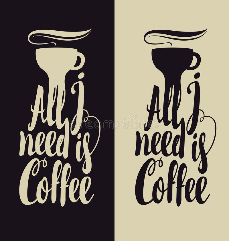 All i need is coffee. Set of inscription All i need is coffee with cup stock illustration