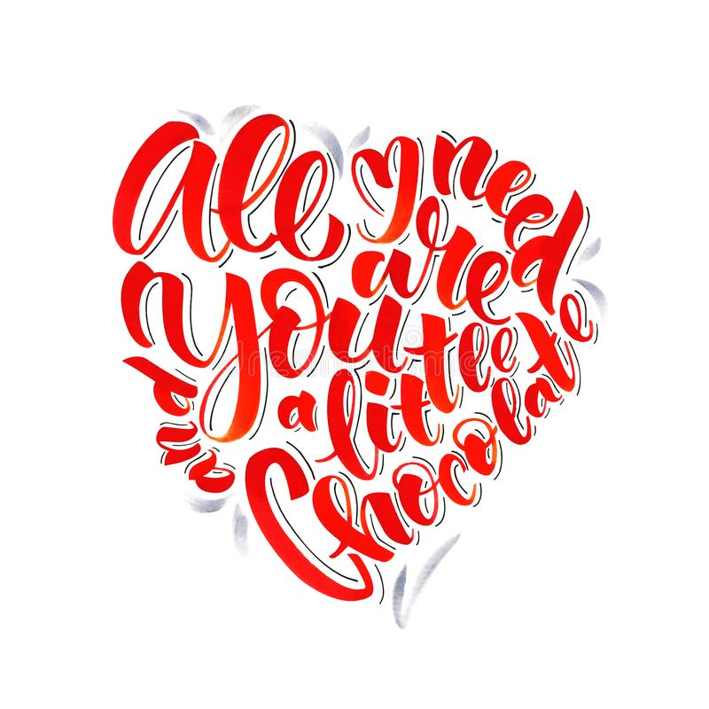 All I Need Are You and A Little Chocolate. Love quote handdrawn by watercolor brush pen. Romantic illustration in vector illustration