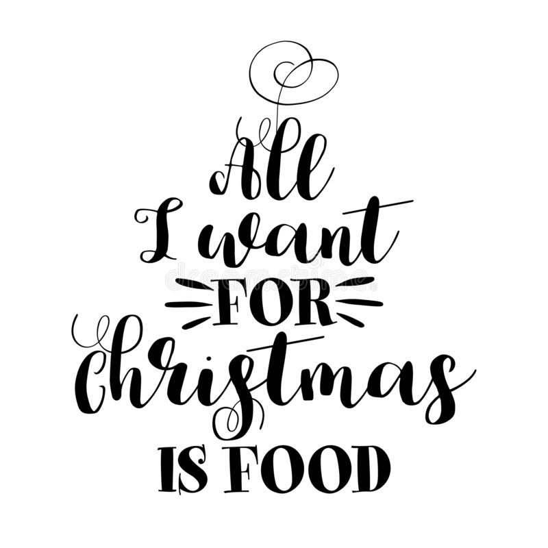All I want for Christmas is food - phrase for Christmas. Hand drawn lettering for Xmas greetings cards, invitations. Good for t-shirt, mug, scrap booking, gift vector illustration