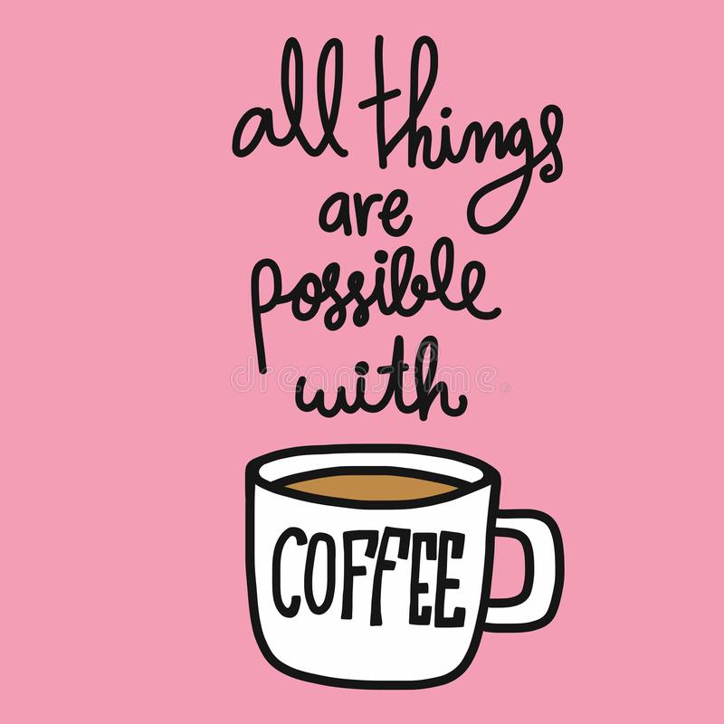 All things are possible with coffee word lettering illustration doodle style vector illustration
