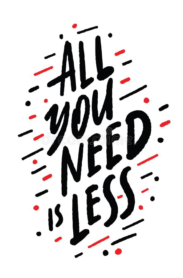 `All you need is less`. Poster with modern hand lettering. Calligraphic. Handwritten vector illustration