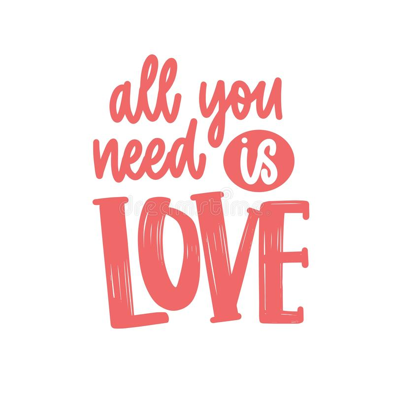All You Need Is Love romantic phrase, quote or message handwritten with elegant cursive calligraphic font. Stylish. Lettering isolated on white background stock illustration