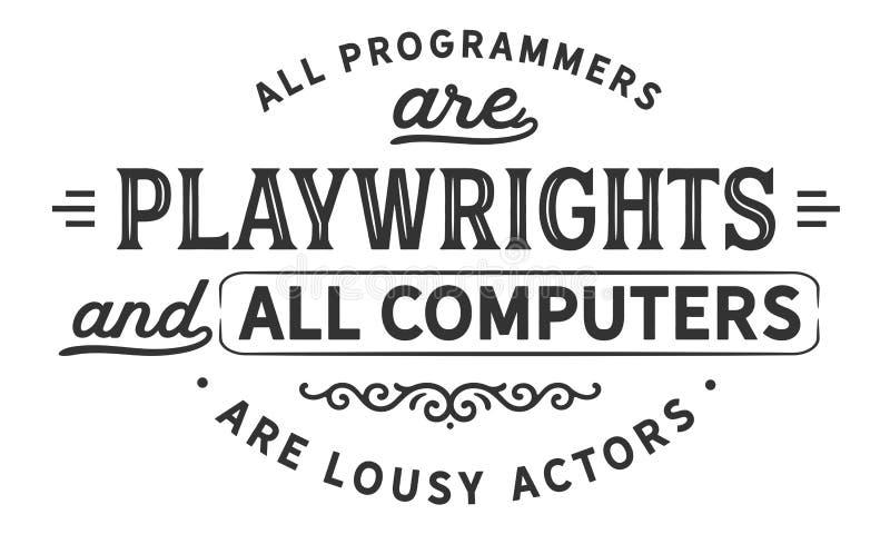 Alla programmerare är dramatiker, och alla datorer är nedlusade skådespelare royaltyfri illustrationer