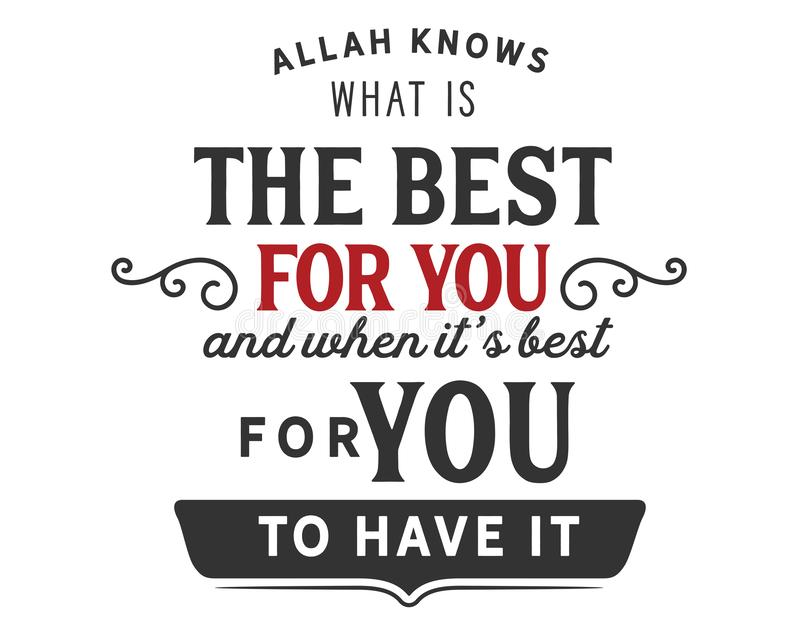 Allah knows what is the best for you and when it`s best for you to have it. Motivational quote royalty free illustration
