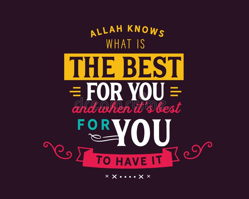 Allah knows what is the best for you and when it`s best for you to have it. Motivational quote stock illustration