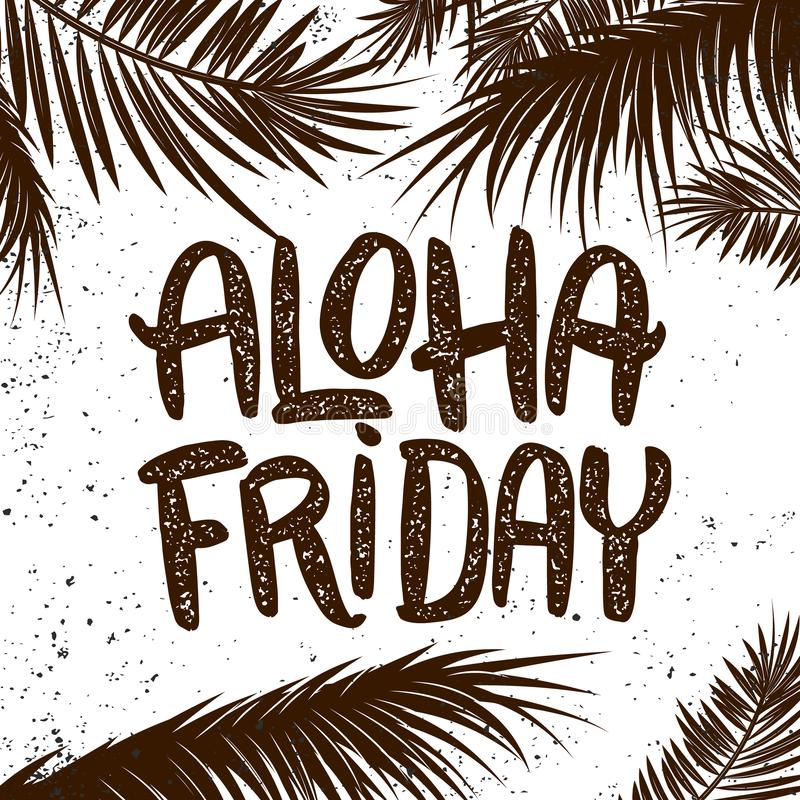 Aloha friday. Hand drawn lettering phrase on grunge background with palm leaves. Design element for poster, t shirt, card. vector illustration