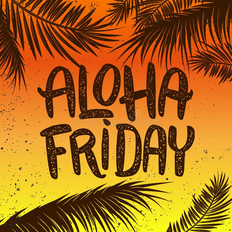 Aloha friday. Hand drawn lettering phrase on grunge background with palm leaves. Design element for poster, t shirt, card. royalty free illustration
