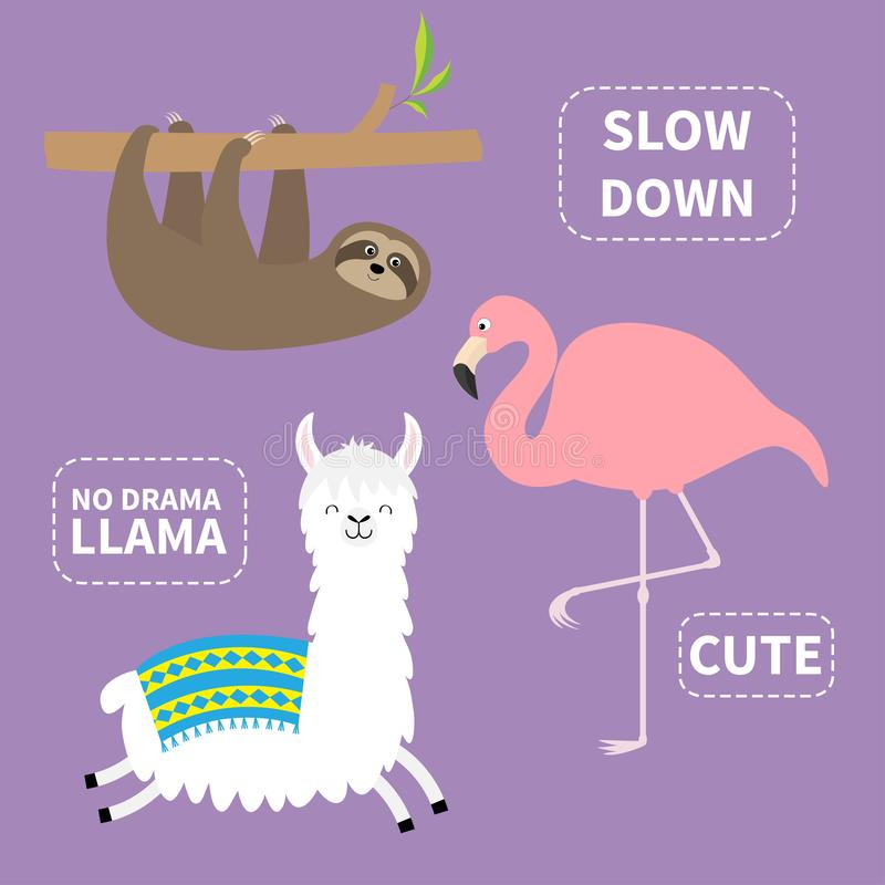 Alpaca, sloth, flamingo set. No drama llama. Slow down. Cute cartoon funny kawaii character. T-shirt, greeting card, poster. Template print Childish baby vector illustration